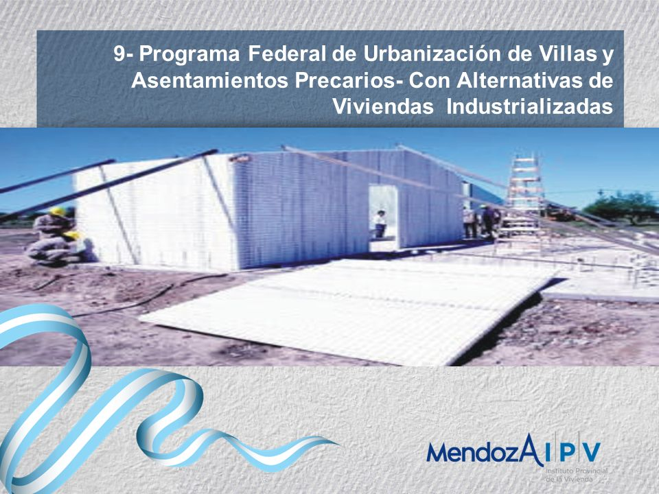 9- Programa Federal de Urbanización de Villas y Asentamientos Precarios- Con Alternativas de Viviendas Industrializadas