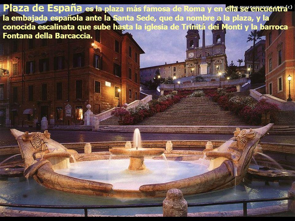 Plaza de España es la plaza más famosa de Roma y en ella se encuentra la embajada española ante la Santa Sede, que da nombre a la plaza, y la conocida escalinata que sube hasta la iglesia de Trinitá dei Monti y la barroca Fontana della Barcaccia.