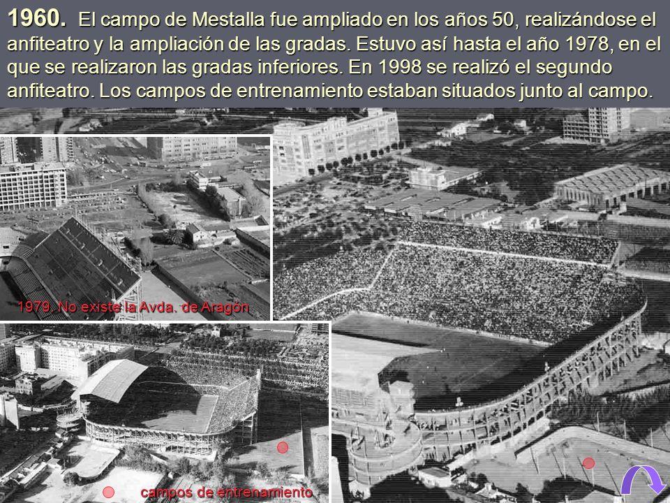 1960. El campo de Mestalla fue ampliado en los años 50, realizándose el anfiteatro y la ampliación de las gradas. Estuvo así hasta el año 1978, en el que se realizaron las gradas inferiores. En 1998 se realizó el segundo anfiteatro. Los campos de entrenamiento estaban situados junto al campo.
