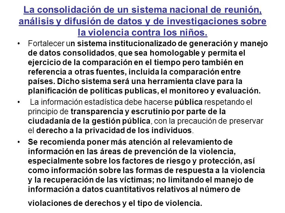 La consolidación de un sistema nacional de reunión, análisis y difusión de datos y de investigaciones sobre la violencia contra los niños.