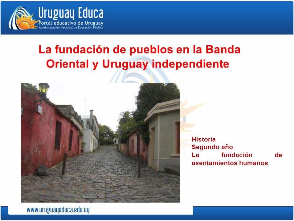 La fundación de pueblos en la Banda Oriental y Uruguay independiente