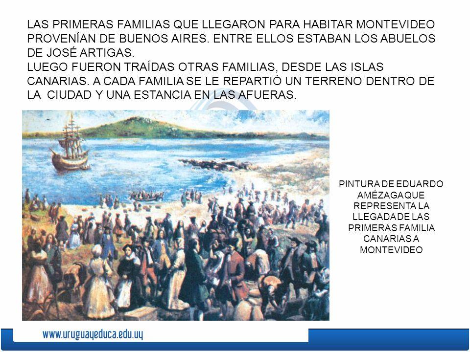 LAS PRIMERAS FAMILIAS QUE LLEGARON PARA HABITAR MONTEVIDEO PROVENÍAN DE BUENOS AIRES. ENTRE ELLOS ESTABAN LOS ABUELOS DE JOSÉ ARTIGAS.