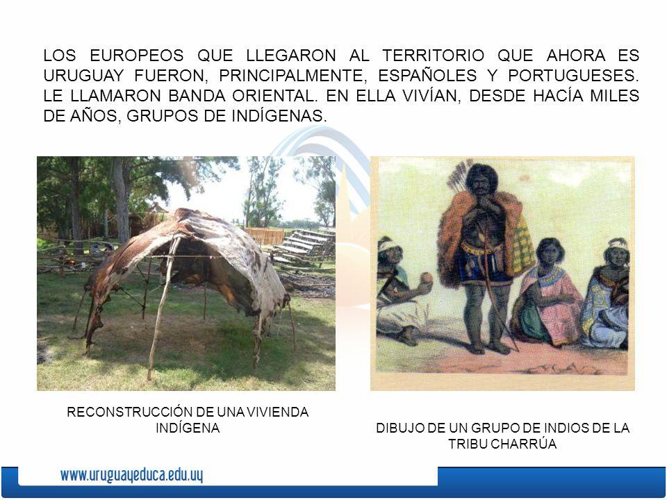 LOS EUROPEOS QUE LLEGARON AL TERRITORIO QUE AHORA ES URUGUAY FUERON, PRINCIPALMENTE, ESPAÑOLES Y PORTUGUESES. LE LLAMARON BANDA ORIENTAL. EN ELLA VIVÍAN, DESDE HACÍA MILES DE AÑOS, GRUPOS DE INDÍGENAS.