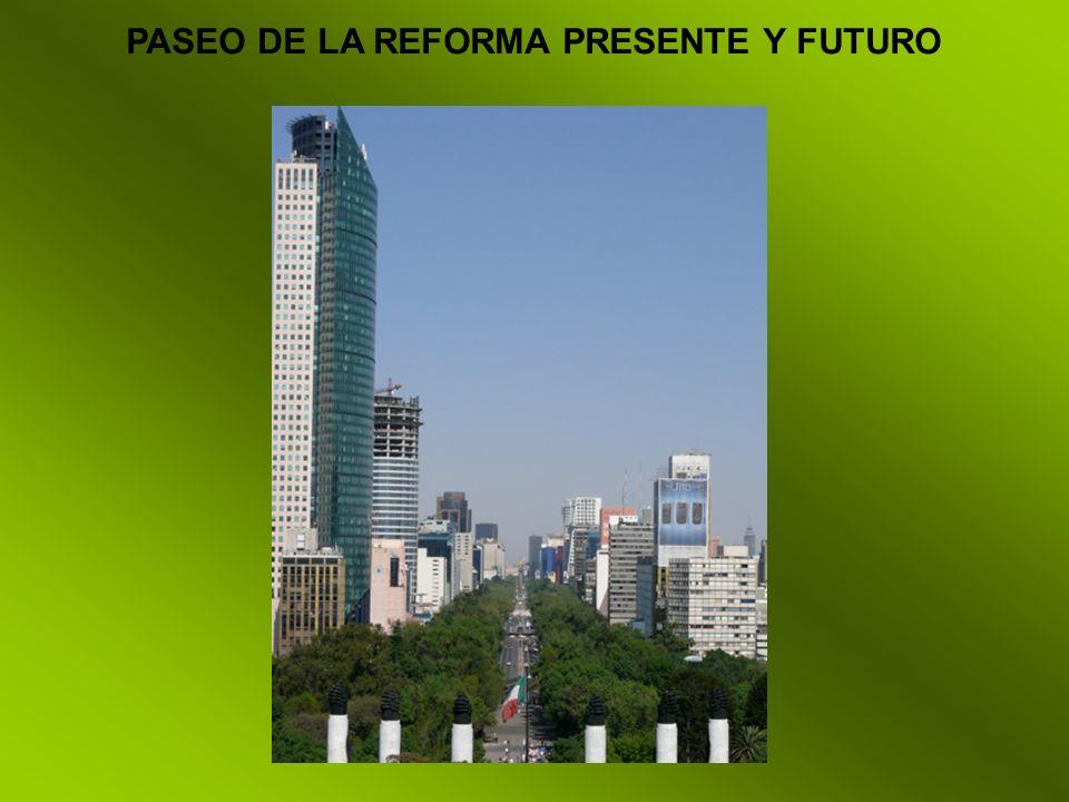 PASEO DE LA REFORMA PRESENTE Y FUTURO