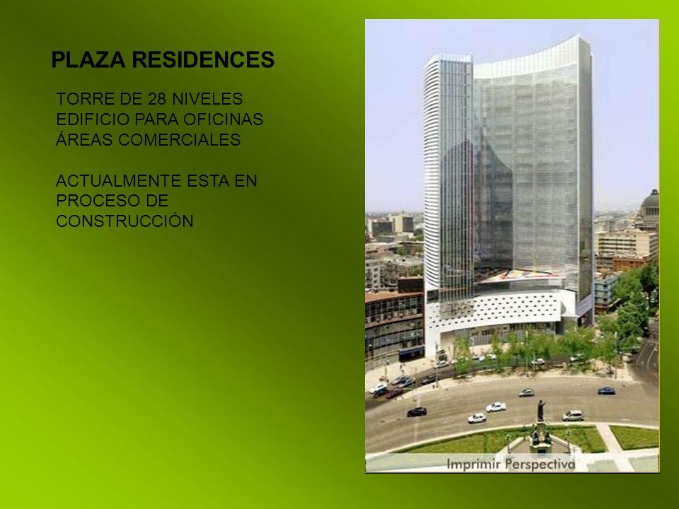 PLAZA RESIDENCES TORRE DE 28 NIVELES EDIFICIO PARA OFICINAS ÁREAS COMERCIALES.