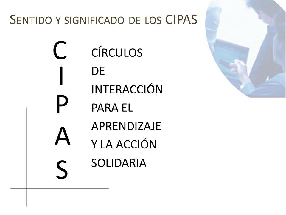 C I P A S Sentido y significado de los CIPAS