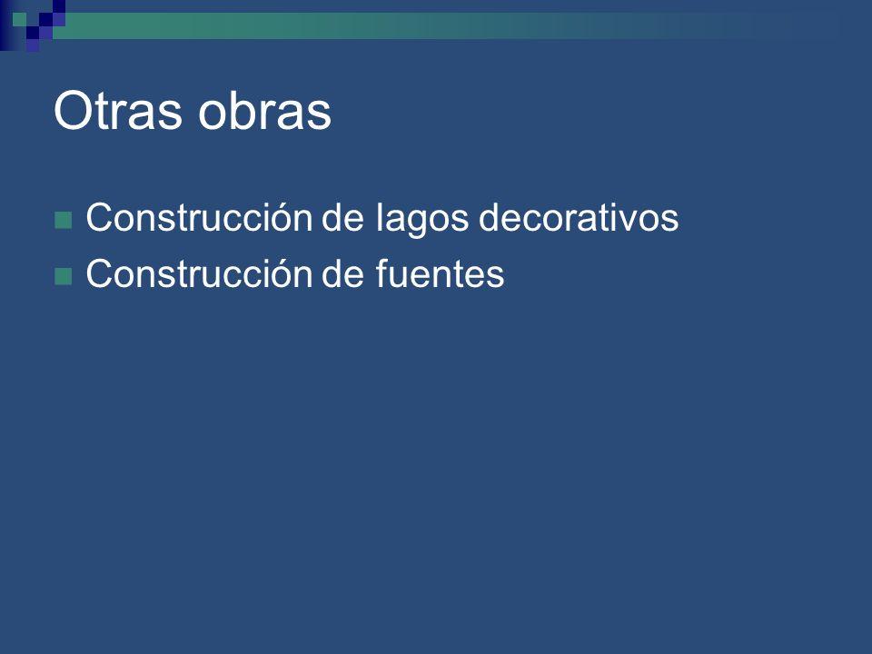 Otras obras Construcción de lagos decorativos Construcción de fuentes