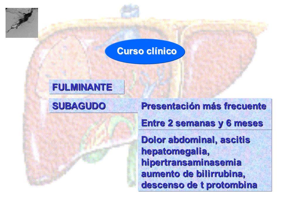 Curso clínico FULMINANTE. SUBAGUDO. Dolor abdominal, ascitis hepatomegalia, hipertransaminasemia aumento de bilirrubina, descenso de t protombina.