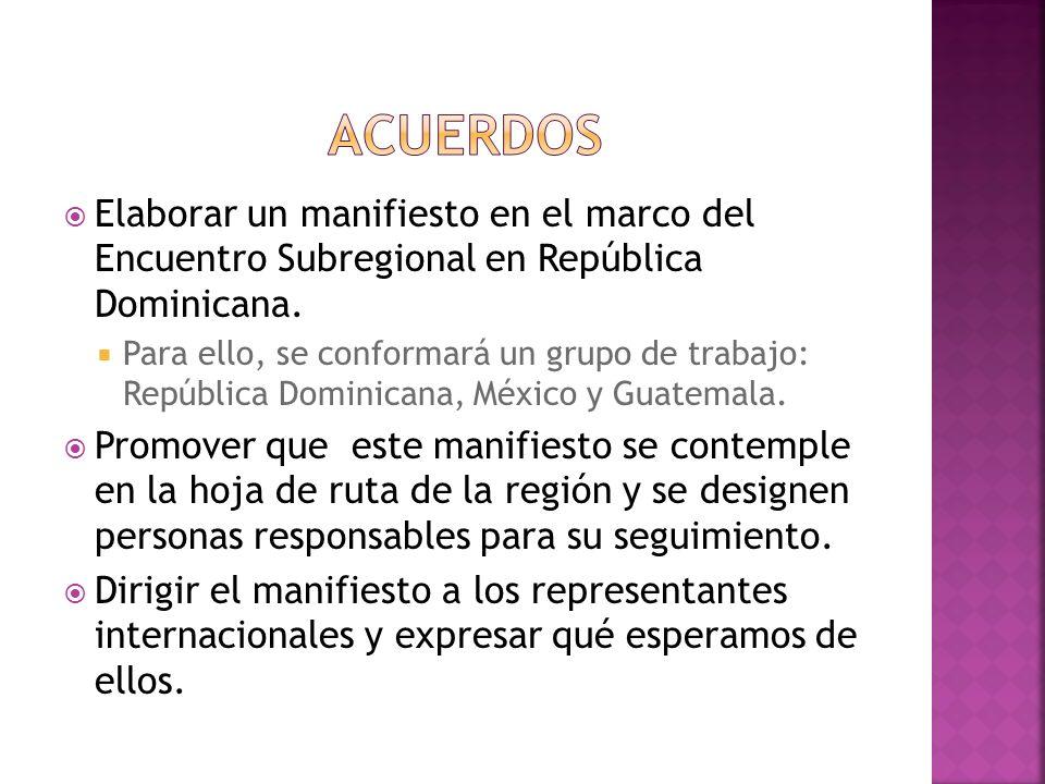 Acuerdos Elaborar un manifiesto en el marco del Encuentro Subregional en República Dominicana.