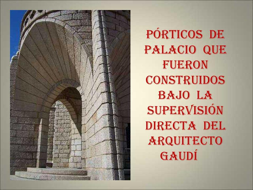 PÓRTICOS DE PALACIO QUE FUERON CONSTRUIDOS BAJO LA SUPERVISIÓN DIRECTA DEL ARQUITECTO GAUDÍ