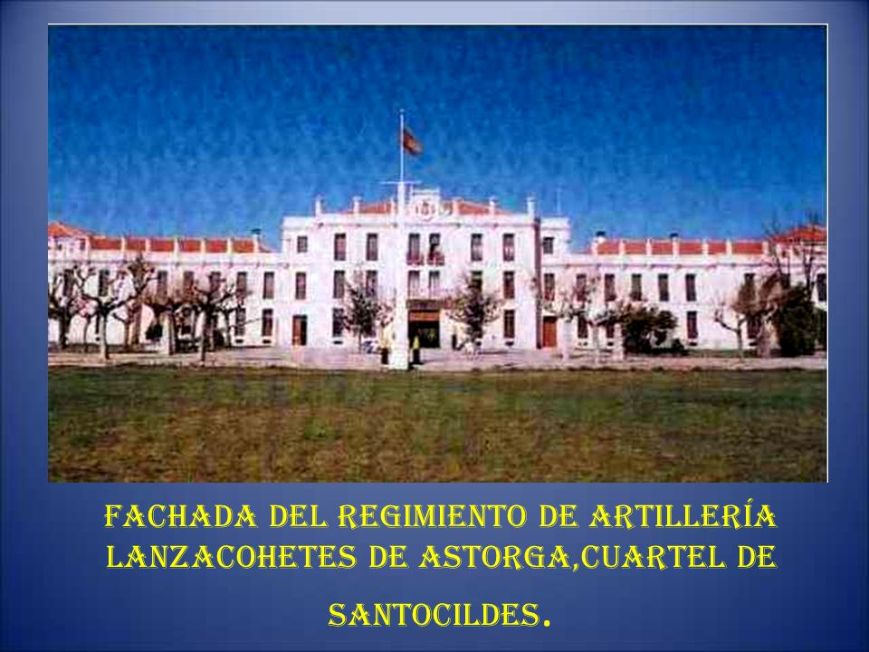 Fachada del Regimiento de Artillería Lanzacohetes de Astorga,Cuartel de Santocildes.
