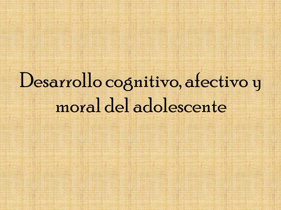 Desarrollo cognitivo, afectivo y moral del adolescente