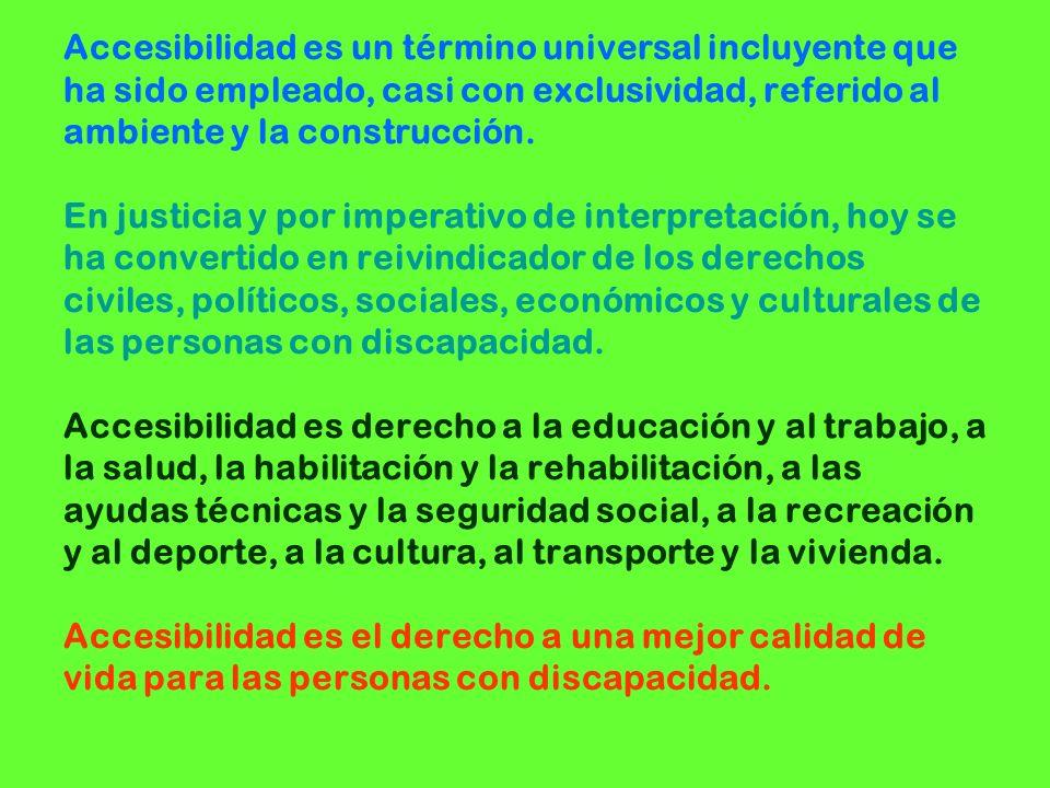 Accesibilidad es un término universal incluyente que ha sido empleado, casi con exclusividad, referido al ambiente y la construcción.
