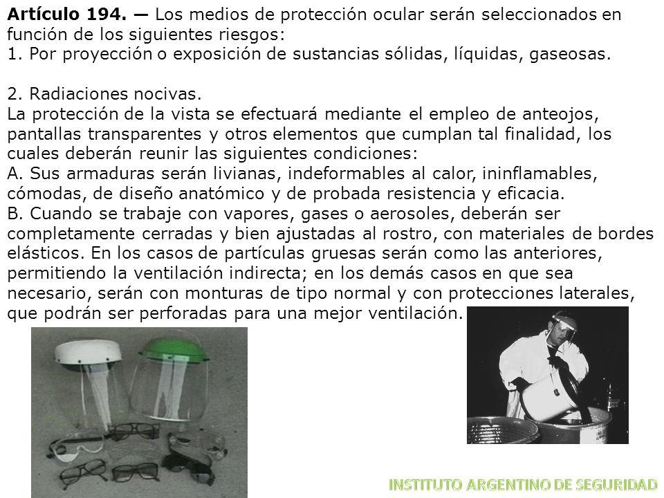Artículo 194. — Los medios de protección ocular serán seleccionados en función de los siguientes riesgos: