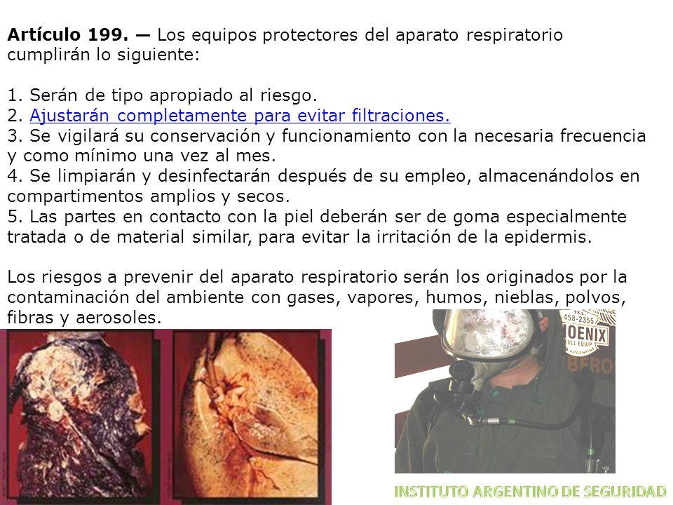 Artículo 199. — Los equipos protectores del aparato respiratorio cumplirán lo siguiente: