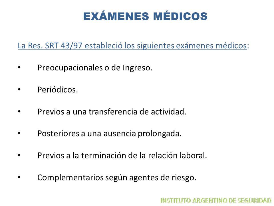 EXÁMENES MÉDICOS La Res. SRT 43/97 estableció los siguientes exámenes médicos: Preocupacionales o de Ingreso.
