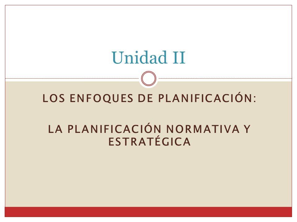 Unidad II Los enfoques de planificación: