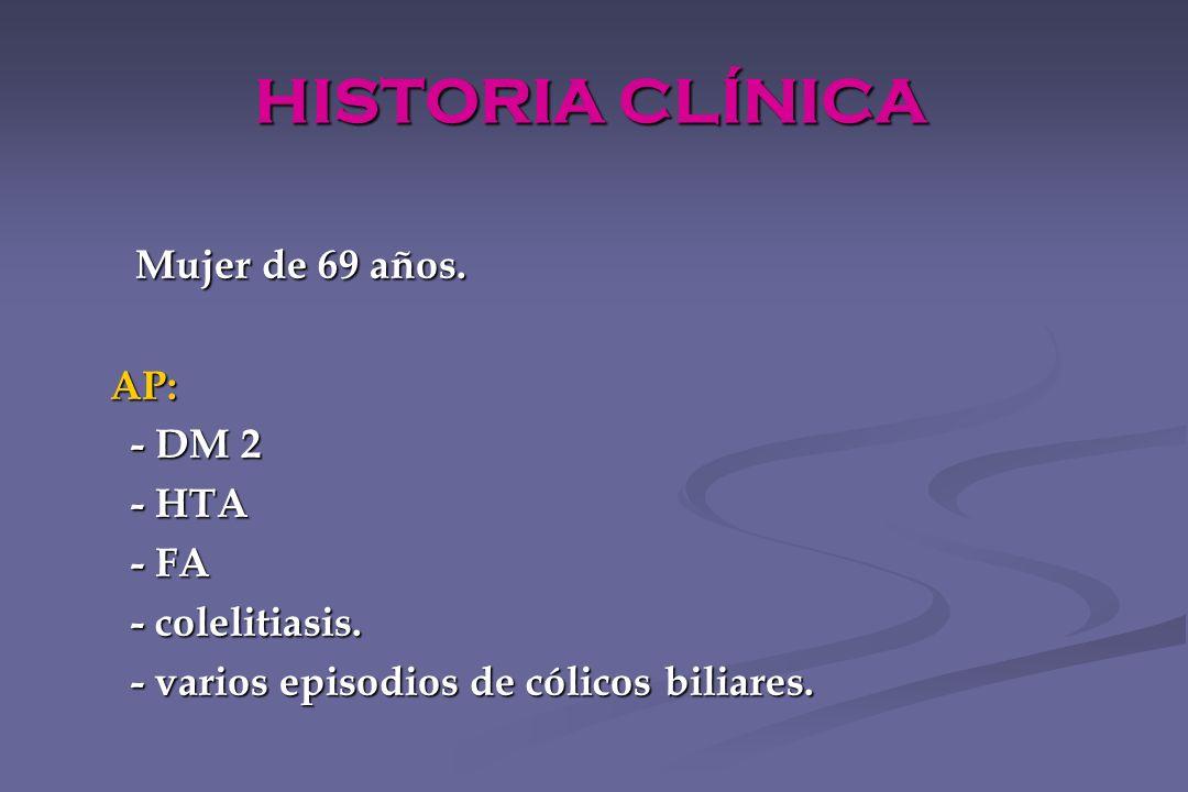 HISTORIA CLÍNICA Mujer de 69 años. AP: - DM 2 - HTA - FA
