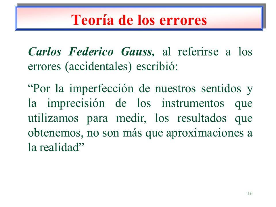 Teoría de los errores Carlos Federico Gauss, al referirse a los errores (accidentales) escribió: