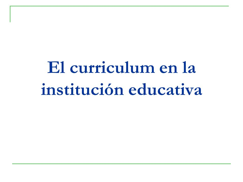 El curriculum en la institución educativa