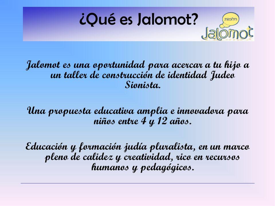 ¿Qué es Jalomot Jalomot es una oportunidad para acercar a tu hijo a un taller de construcción de identidad Judeo Sionista.