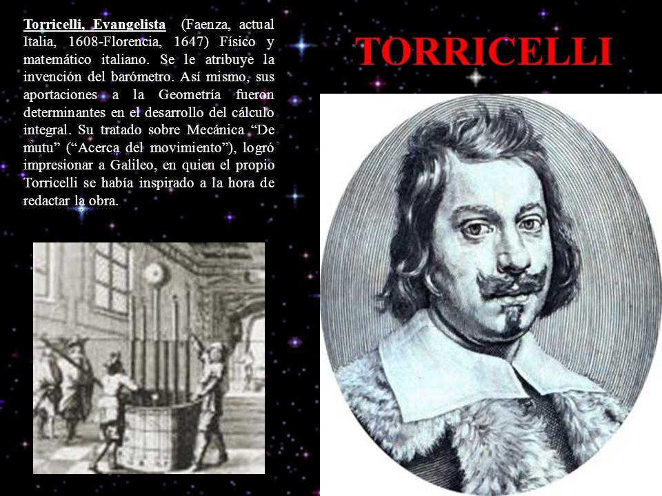 Torricelli, Evangelista (Faenza, actual Italia, 1608-Florencia, 1647) Físico y matemático italiano. Se le atribuye la invención del barómetro. Así mismo, sus aportaciones a la Geometría fueron determinantes en el desarrollo del cálculo integral. Su tratado sobre Mecánica De mutu ( Acerca del movimiento ), logró impresionar a Galileo, en quien el propio Torricelli se había inspirado a la hora de redactar la obra.