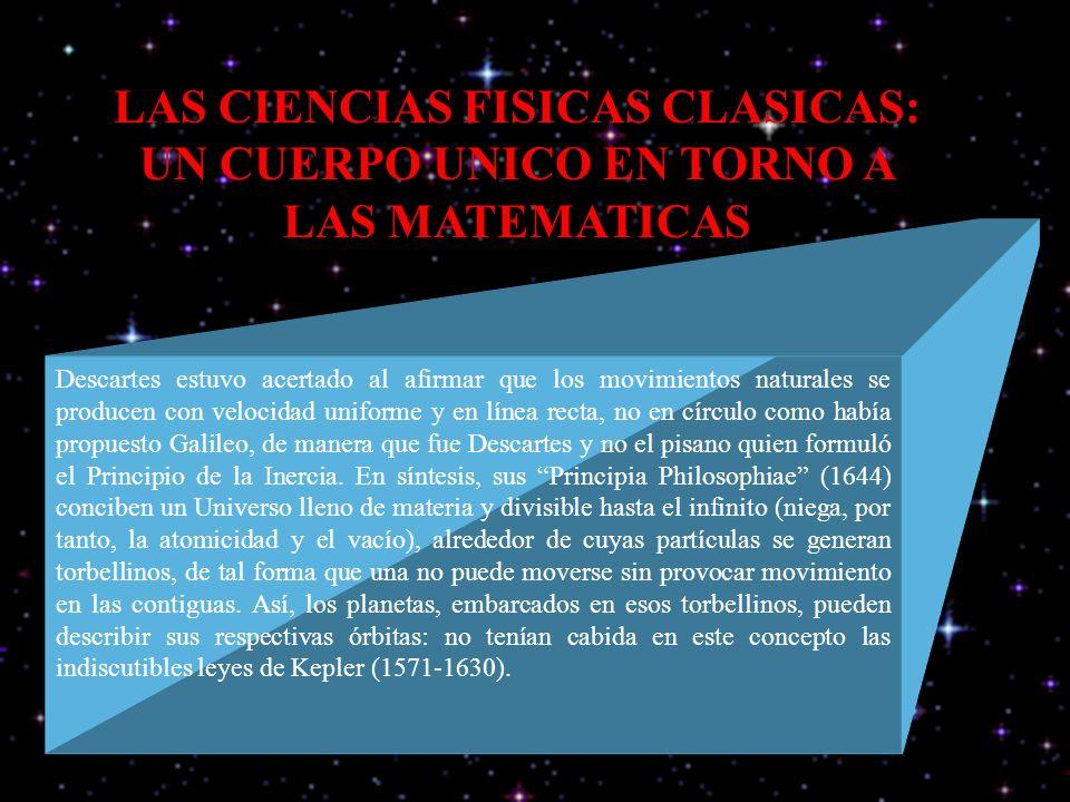 LAS CIENCIAS FISICAS CLASICAS: UN CUERPO UNICO EN TORNO A LAS MATEMATICAS