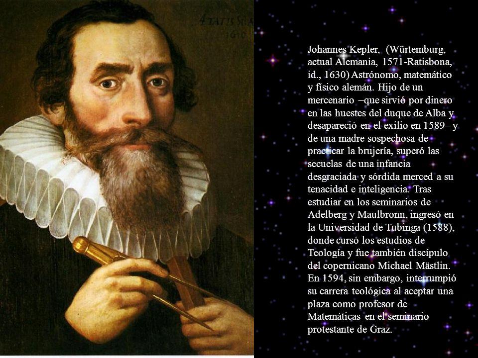Johannes Kepler, (Würtemburg, actual Alemania, 1571-Ratisbona, id