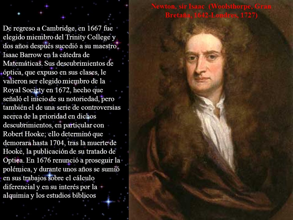 Newton, sir Isaac (Woolsthorpe, Gran Bretaña, 1642-Londres, 1727)