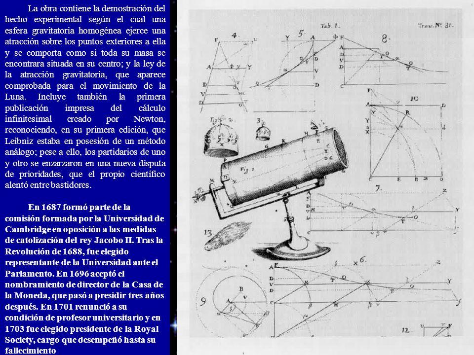 La obra contiene la demostración del hecho experimental según el cual una esfera gravitatoria homogénea ejerce una atracción sobre los puntos exteriores a ella y se comporta como si toda su masa se encontrara situada en su centro; y la ley de la atracción gravitatoria, que aparece comprobada para el movimiento de la Luna. Incluye también la primera publicación impresa del cálculo infinitesimal creado por Newton, reconociendo, en su primera edición, que Leibniz estaba en posesión de un método análogo; pese a ello, los partidarios de uno y otro se enzarzaron en una nueva disputa de prioridades, que el propio científico alentó entre bastidores.