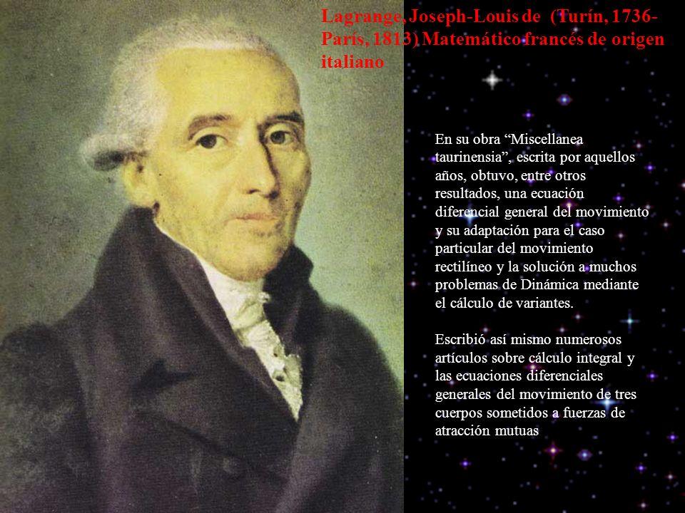Lagrange, Joseph-Louis de (Turín, 1736-París, 1813) Matemático francés de origen italiano