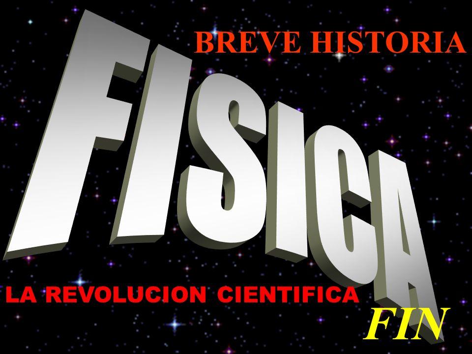 BREVE HISTORIA FISICA LA REVOLUCION CIENTIFICA FIN