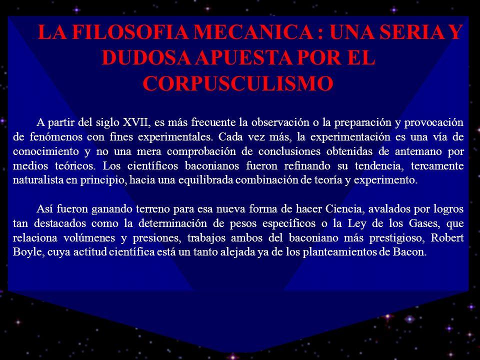 LA FILOSOFIA MECANICA : UNA SERIA Y DUDOSA APUESTA POR EL CORPUSCULISMO