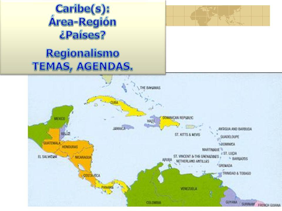 Caribe(s): Área-Región ¿Países Regionalismo TEMAS, AGENDAS.