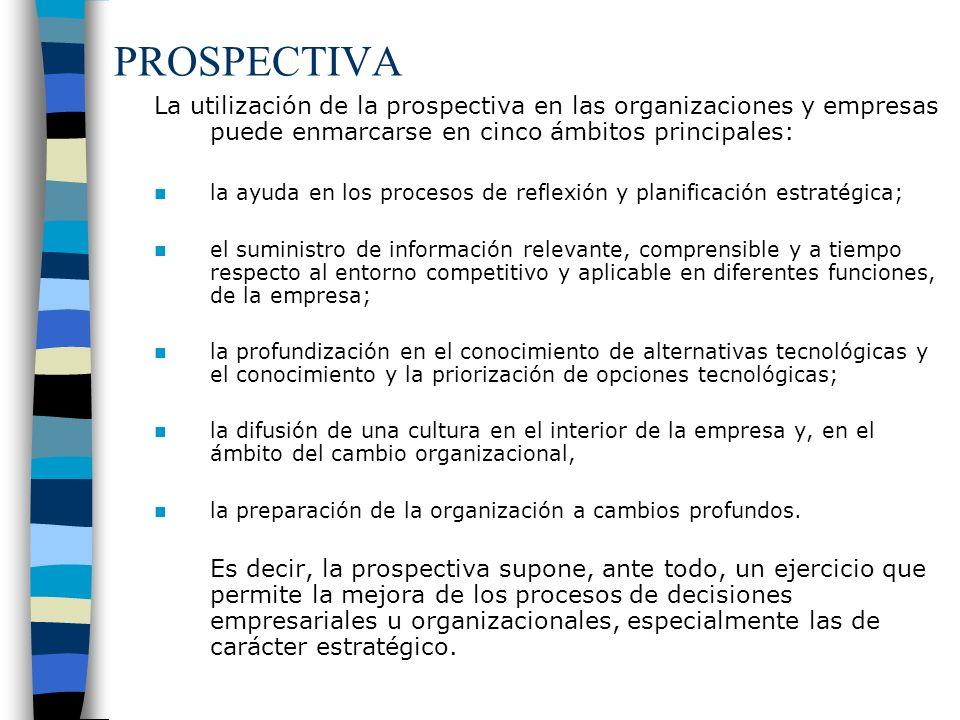 PROSPECTIVA La utilización de la prospectiva en las organizaciones y empresas puede enmarcarse en cinco ámbitos principales: