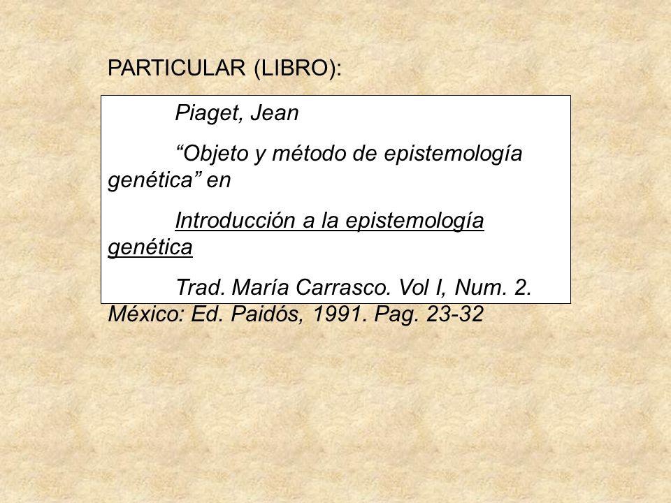PARTICULAR (LIBRO): Piaget, Jean. Objeto y método de epistemología genética en. Introducción a la epistemología genética.