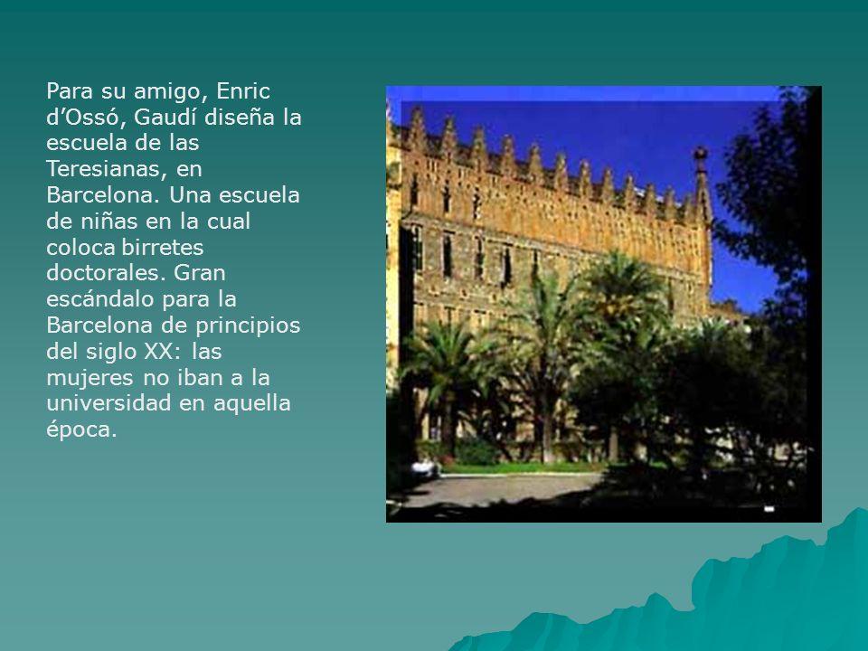 Para su amigo, Enric d'Ossó, Gaudí diseña la escuela de las Teresianas, en Barcelona.