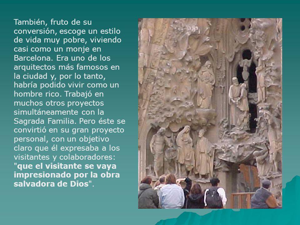 También, fruto de su conversión, escoge un estilo de vida muy pobre, viviendo casi como un monje en Barcelona.