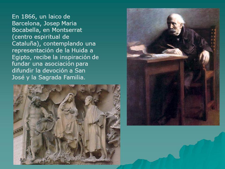 En 1866, un laico de Barcelona, Josep Maria Bocabella, en Montserrat (centro espiritual de Cataluña), contemplando una representación de la Huida a Egipto, recibe la inspiración de fundar una asociación para difundir la devoción a San José y la Sagrada Familia.