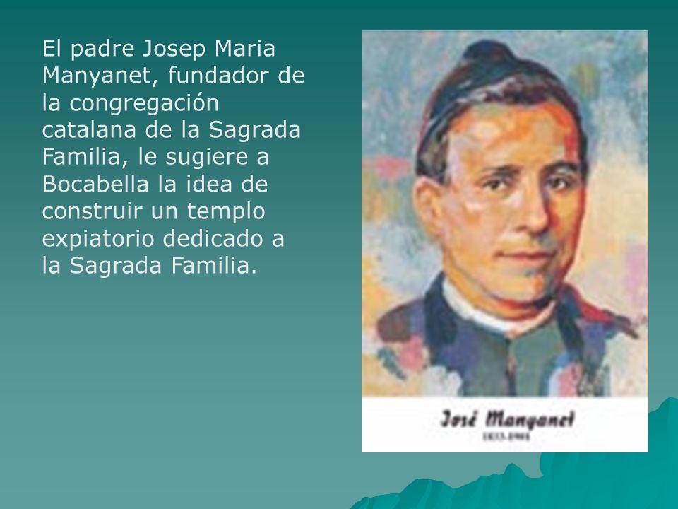 El padre Josep Maria Manyanet, fundador de la congregación catalana de la Sagrada Familia, le sugiere a Bocabella la idea de construir un templo expiatorio dedicado a la Sagrada Familia.
