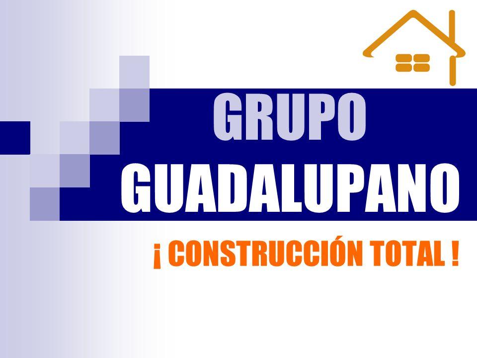 GRUPO GUADALUPANO ¡ CONSTRUCCIÓN TOTAL !