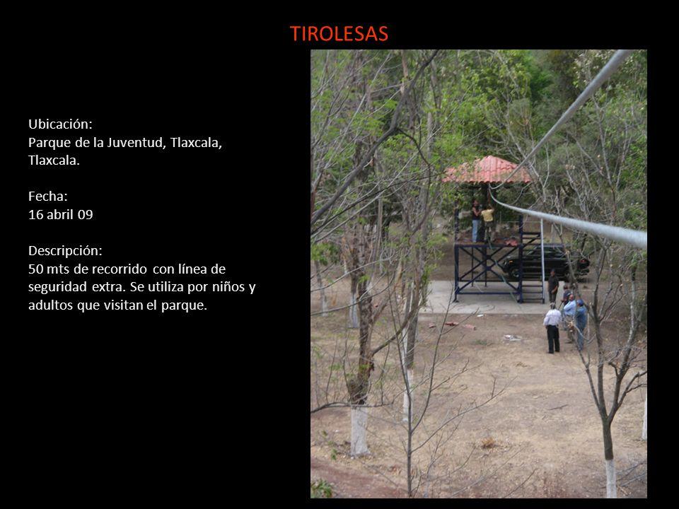 TIROLESAS Ubicación: Parque de la Juventud, Tlaxcala, Tlaxcala. Fecha: