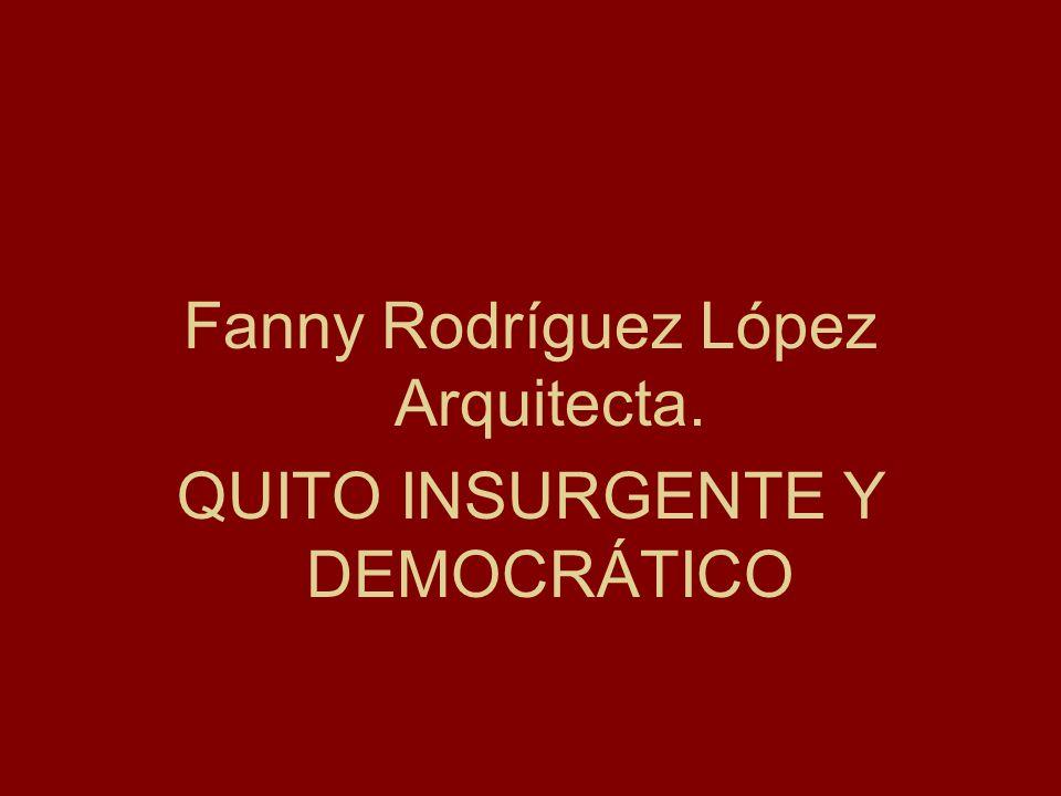 Fanny Rodríguez López Arquitecta. QUITO INSURGENTE Y DEMOCRÁTICO