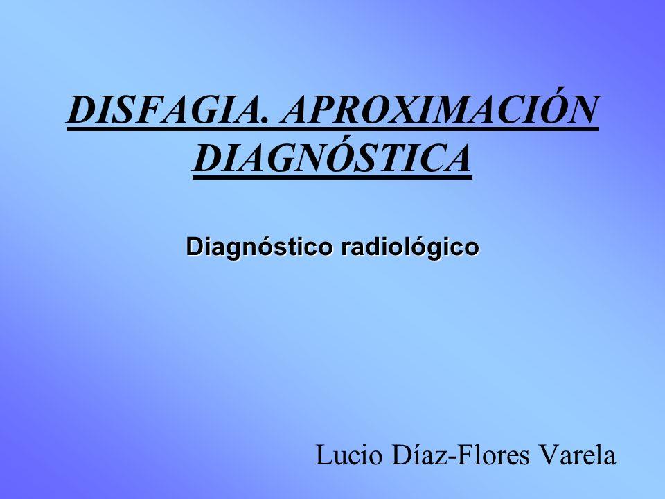 DISFAGIA. APROXIMACIÓN DIAGNÓSTICA Diagnóstico radiológico