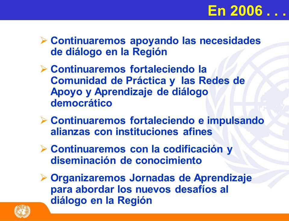 En 2006 . . .Continuaremos apoyando las necesidades de diálogo en la Región.
