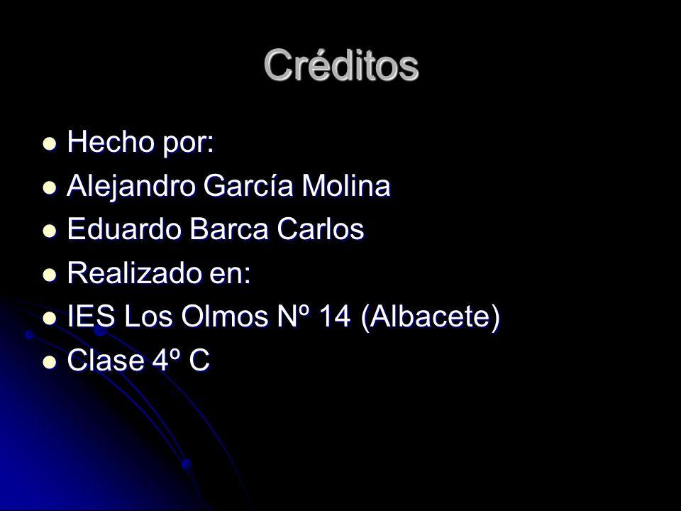 Créditos Hecho por: Alejandro García Molina Eduardo Barca Carlos