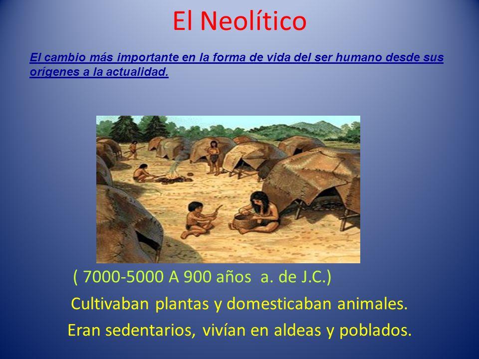 El Neolítico ( 7000-5000 A 900 años a. de J.C.)