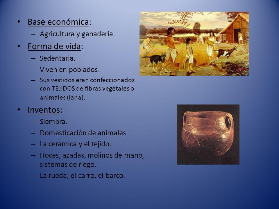 Base económica: Forma de vida: Inventos: Agricultura y ganadería.