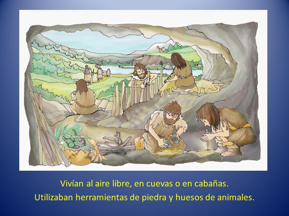 Vivían al aire libre, en cuevas o en cabañas.