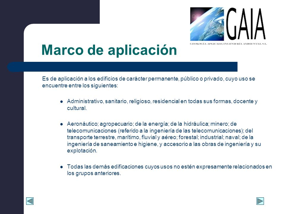 Marco de aplicación Es de aplicación a los edificios de carácter permanente, público o privado, cuyo uso se encuentre entre los siguientes: